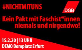 Bundesweite Großdemonstration: 15. Februar 2020 | Erfurt, Domplatz | 13 Uhr Kein Pakt mit Faschist*innen – niemals und nirgendwo! #NICHTMITUNS